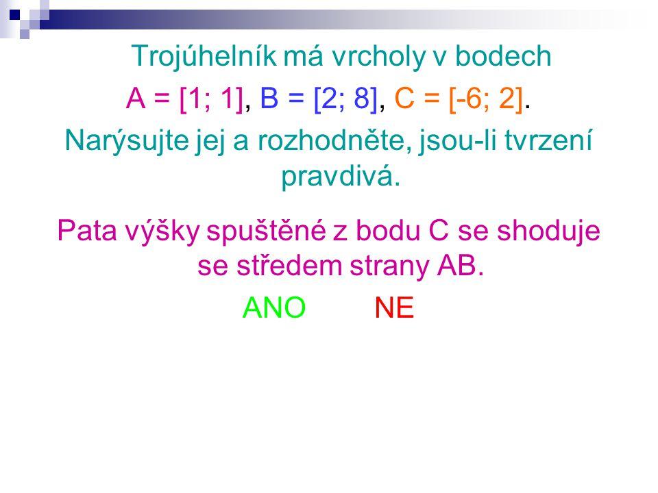 Trojúhelník má vrcholy v bodech A = [1; 1], B = [2; 8], C = [-6; 2]. Narýsujte jej a rozhodněte, jsou-li tvrzení pravdivá. Pata výšky spuštěné z bodu
