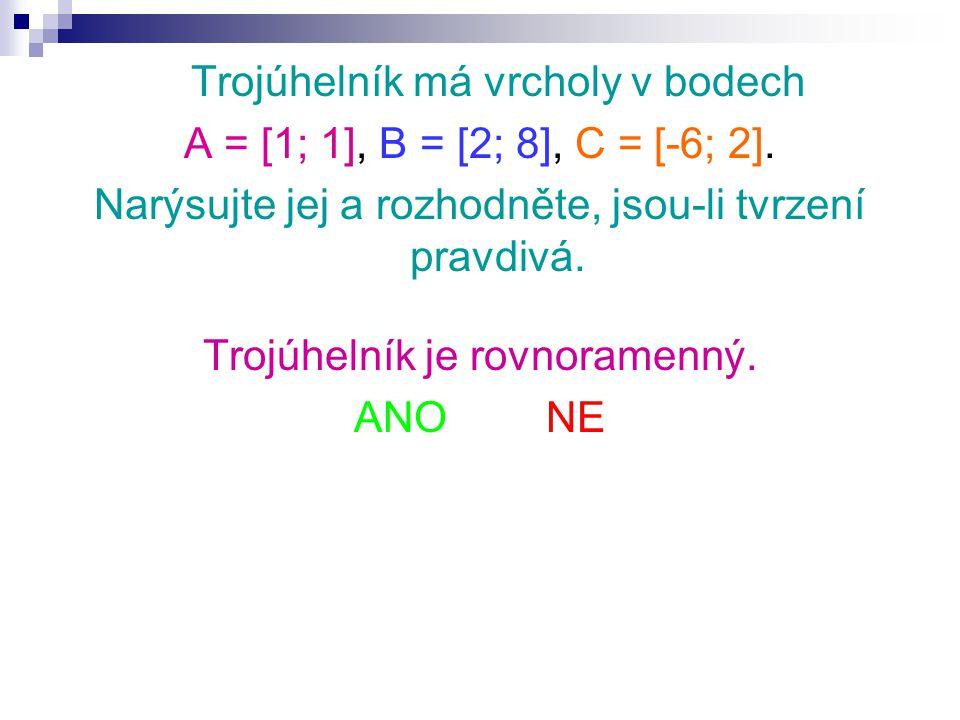 Trojúhelník má vrcholy v bodech A = [1; 1], B = [2; 8], C = [-6; 2]. Narýsujte jej a rozhodněte, jsou-li tvrzení pravdivá. Trojúhelník je rovnoramenný