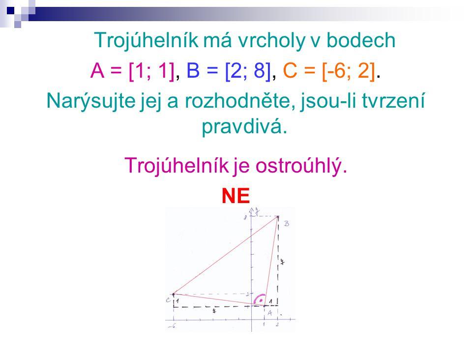 Trojúhelník má vrcholy v bodech A = [1; 1], B = [2; 8], C = [-6; 2]. Narýsujte jej a rozhodněte, jsou-li tvrzení pravdivá. Trojúhelník je ostroúhlý. N