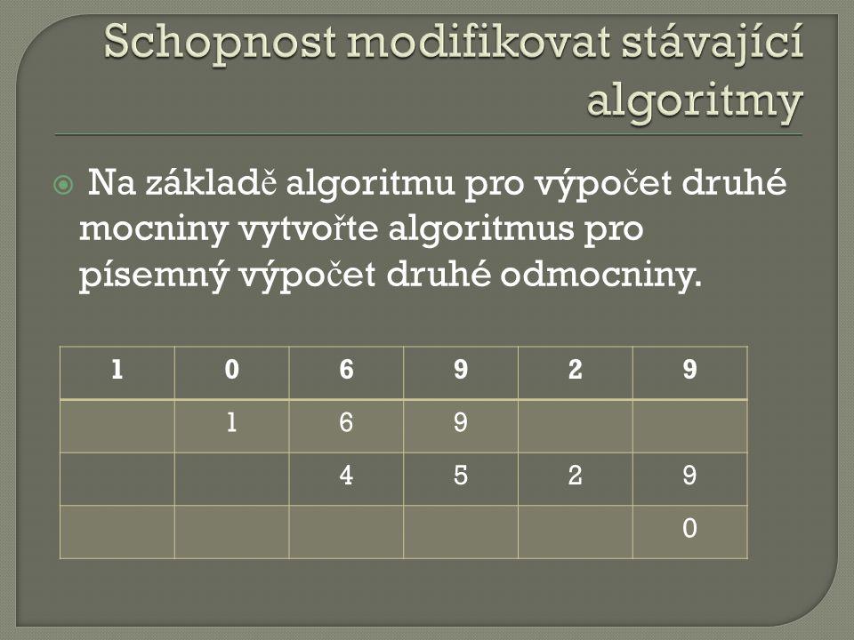  Na základ ě algoritmu pro výpo č et druhé mocniny vytvo ř te algoritmus pro písemný výpo č et druhé odmocniny.