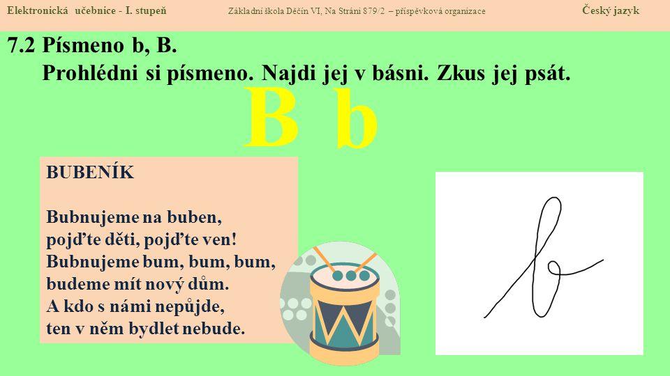 7.2 Písmeno b, B. Prohlédni si písmeno. Najdi jej v básni. Zkus jej psát. Elektronická učebnice - I. stupeň Základní škola Děčín VI, Na Stráni 879/2 –