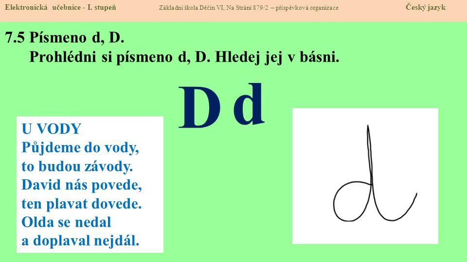 7.5 Písmeno d, D. Prohlédni si písmeno d, D. Hledej jej v básni. Elektronická učebnice - I. stupeň Základní škola Děčín VI, Na Stráni 879/2 – příspěvk