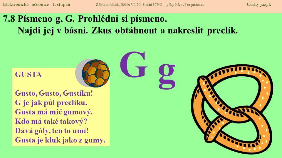 7.8 Písmeno g, G. Prohlédni si písmeno. Najdi jej v básni. Zkus obtáhnout a nakreslit preclík. Elektronická učebnice - I. stupeň Základní škola Děčín