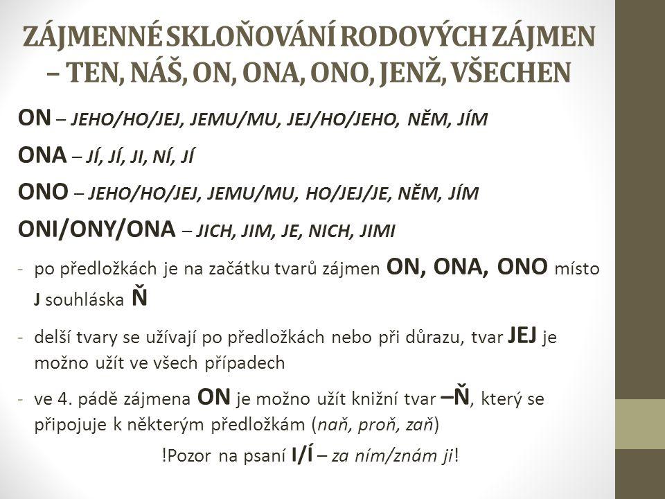 ZÁJMENNÉ SKLOŇOVÁNÍ RODOVÝCH ZÁJMEN – TEN, NÁŠ, ON, ONA, ONO, JENŽ, VŠECHEN ON – JEHO/HO/JEJ, JEMU/MU, JEJ/HO/JEHO, NĚM, JÍM ONA – JÍ, JÍ, JI, NÍ, JÍ