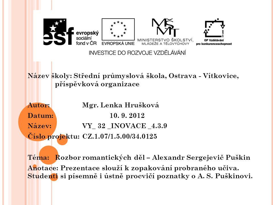 Název školy: Střední průmyslová škola, Ostrava - Vítkovice, příspěvková organizace Autor: Mgr. Lenka Hrušková Datum: 10. 9. 2012 Název: VY_ 32 _INOVAC