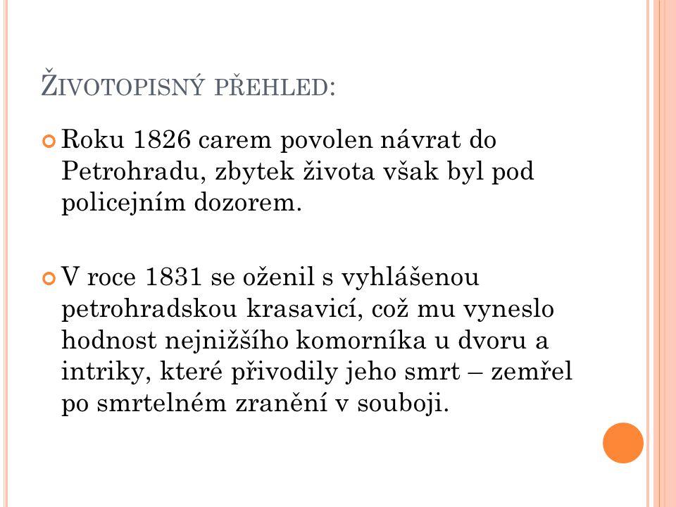 Ž IVOTOPISNÝ PŘEHLED : Roku 1826 carem povolen návrat do Petrohradu, zbytek života však byl pod policejním dozorem. V roce 1831 se oženil s vyhlášenou