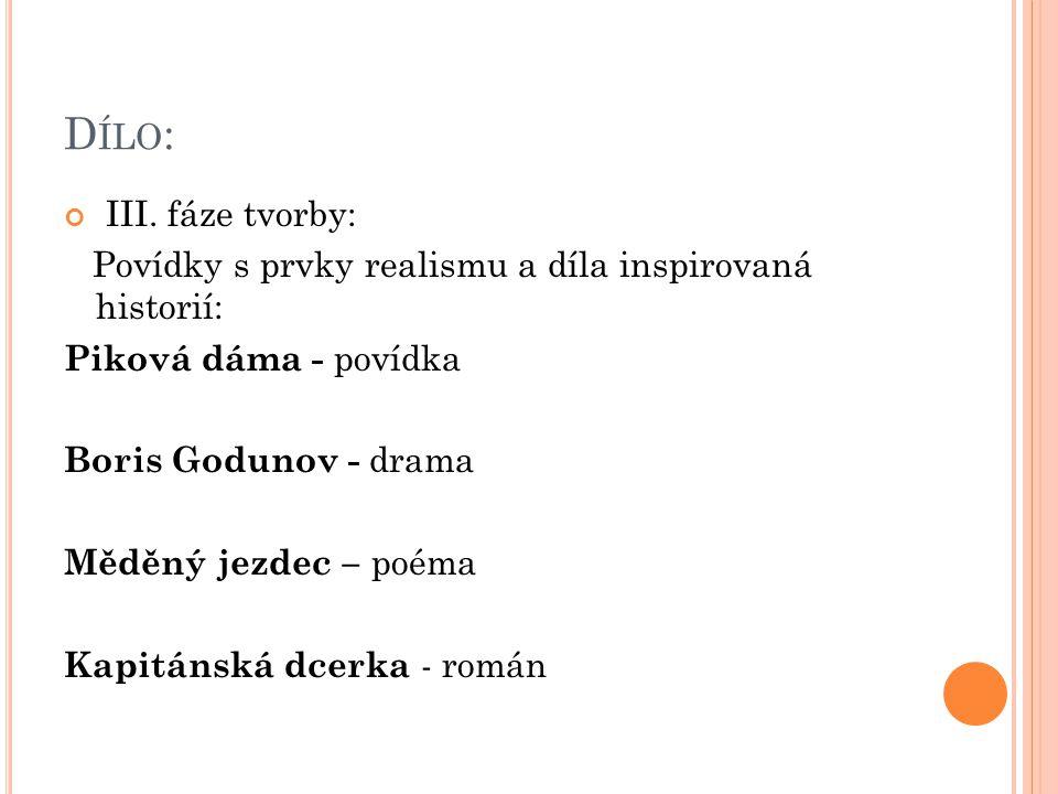 D ÍLO : III. fáze tvorby: Povídky s prvky realismu a díla inspirovaná historií: Piková dáma - povídka Boris Godunov - drama Měděný jezdec – poéma Kapi