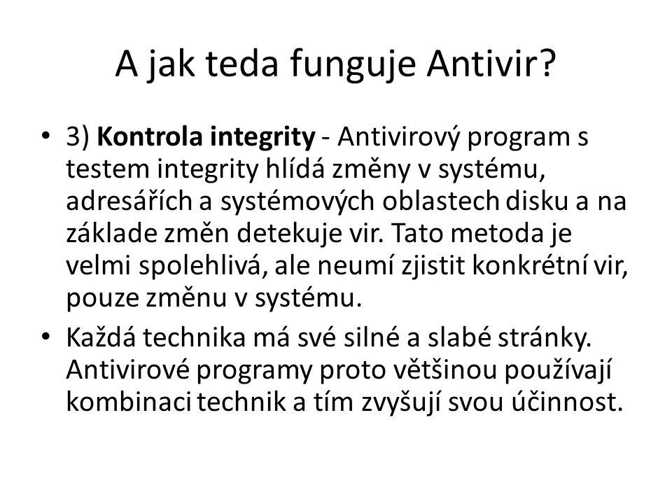 A jak teda funguje Antivir? 3) Kontrola integrity - Antivirový program s testem integrity hlídá změny v systému, adresářích a systémových oblastech di