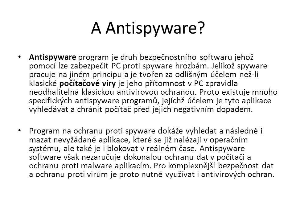 A Antispyware? Antispyware program je druh bezpečnostního softwaru jehož pomocí lze zabezpečit PC proti spyware hrozbám. Jelikož spyware pracuje na ji