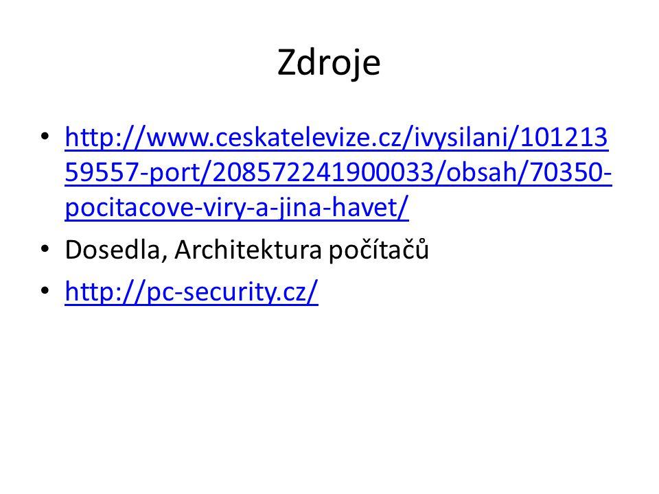 Zdroje http://www.ceskatelevize.cz/ivysilani/101213 59557-port/208572241900033/obsah/70350- pocitacove-viry-a-jina-havet/ http://www.ceskatelevize.cz/