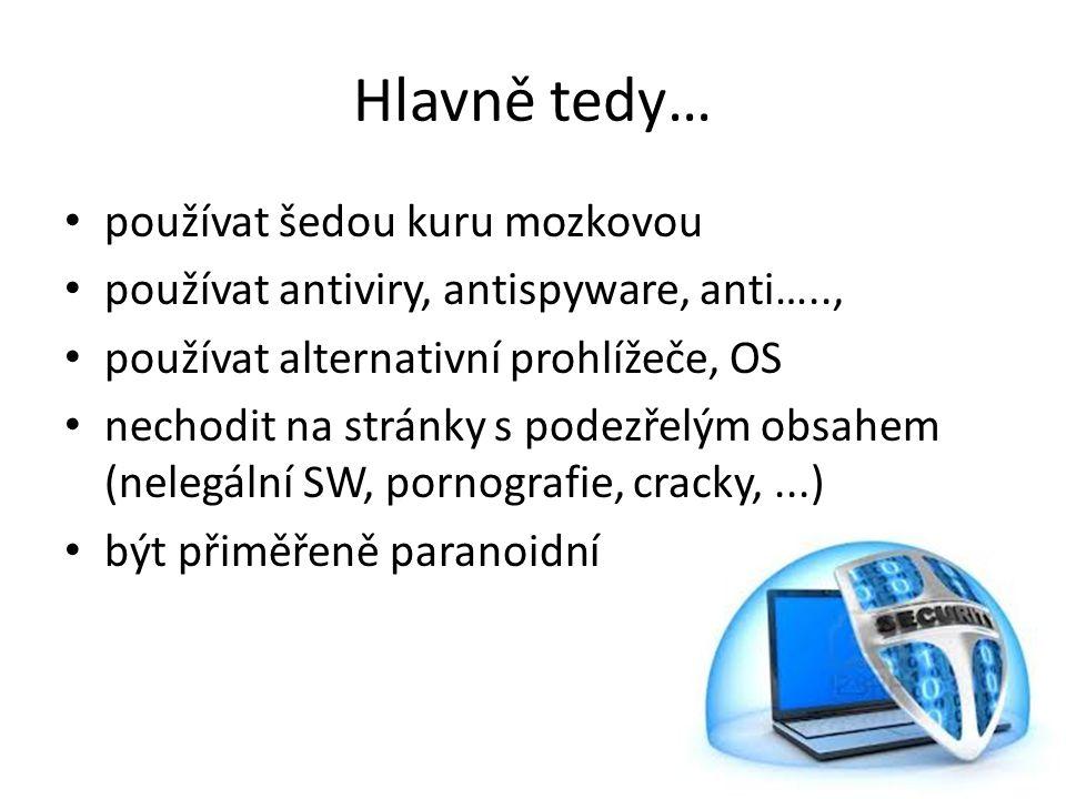 Hlavně tedy… používat šedou kuru mozkovou používat antiviry, antispyware, anti….., používat alternativní prohlížeče, OS nechodit na stránky s podezřel