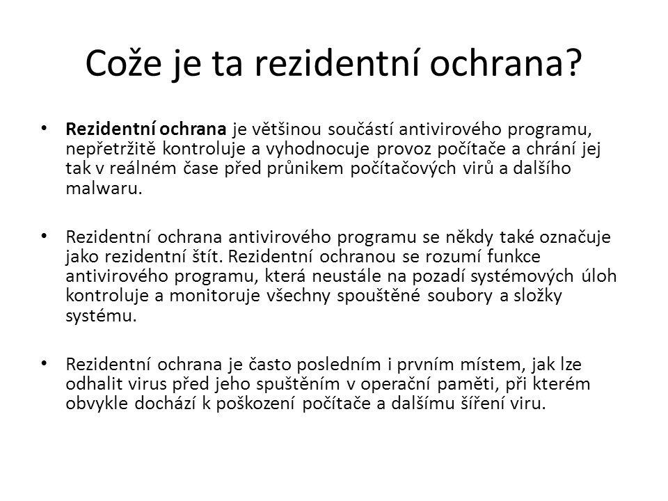 Cože je ta rezidentní ochrana? Rezidentní ochrana je většinou součástí antivirového programu, nepřetržitě kontroluje a vyhodnocuje provoz počítače a c
