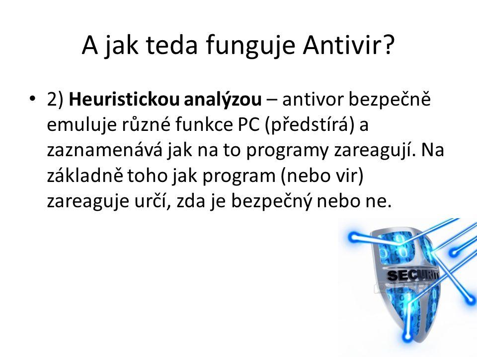 A jak teda funguje Antivir? 2) Heuristickou analýzou – antivor bezpečně emuluje různé funkce PC (předstírá) a zaznamenává jak na to programy zareagují