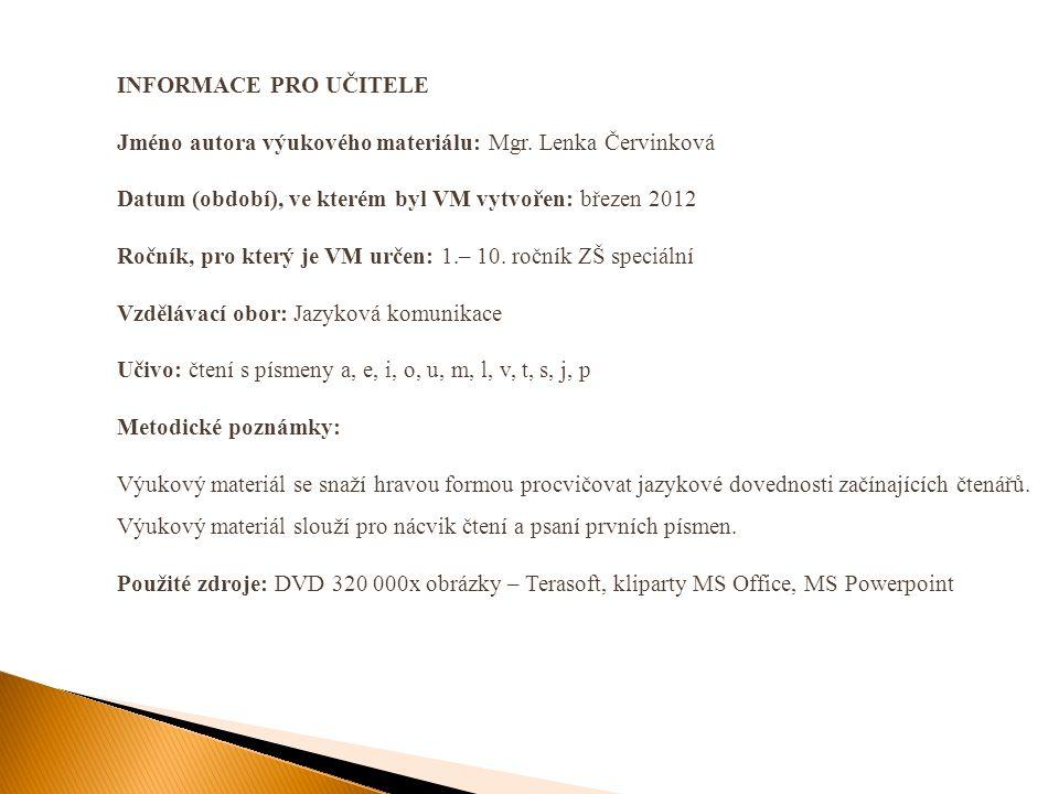 INFORMACE PRO UČITELE Jméno autora výukového materiálu: Mgr. Lenka Červinková Datum (období), ve kterém byl VM vytvořen: březen 2012 Ročník, pro který