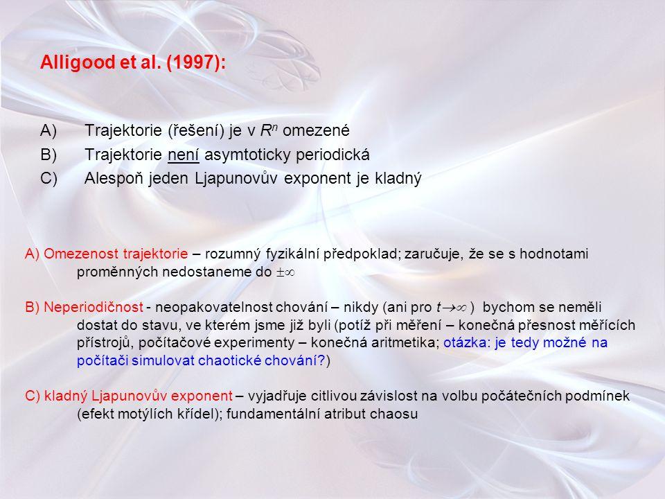 Alligood et al. (1997): A)Trajektorie (řešení) je v R n omezené B)Trajektorie není asymtoticky periodická C)Alespoň jeden Ljapunovův exponent je kladn