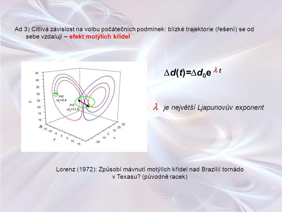 Ad 3) Citlivá závislost na volbu počátečních podmínek: blízké trajektorie (řešení) se od sebe vzdalují – efekt motýlích křídel Lorenz (1972): Způsobí