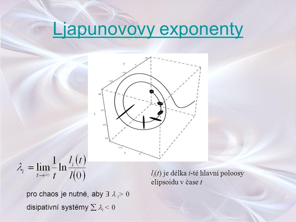 Ljapunovovy exponenty l i (t) je délka i-té hlavní poloosy elipsoidu v čase t pro chaos je nutné, aby  i > 0 disipativní systémy  i < 0