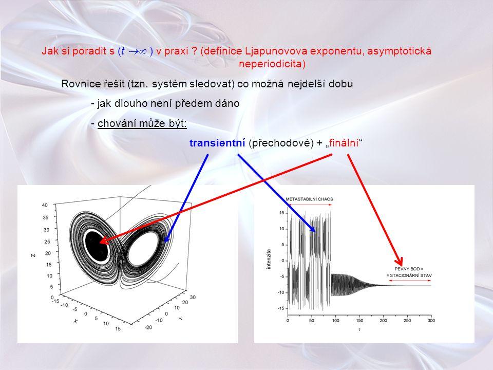Jak si poradit s (t  ) v praxi ? (definice Ljapunovova exponentu, asymptotická neperiodicita) Rovnice řešit (tzn. systém sledovat) co možná nejdelší