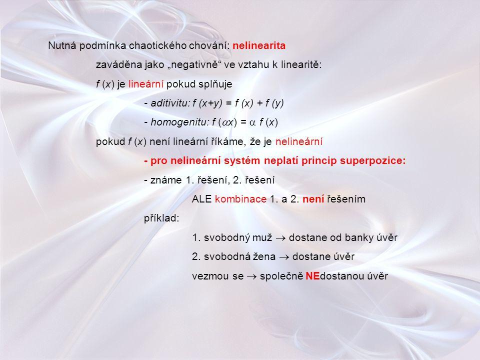 """Nutná podmínka chaotického chování: nelinearita zaváděna jako """"negativně"""" ve vztahu k linearitě: f (x) je lineární pokud splňuje - aditivitu: f (x+y)"""