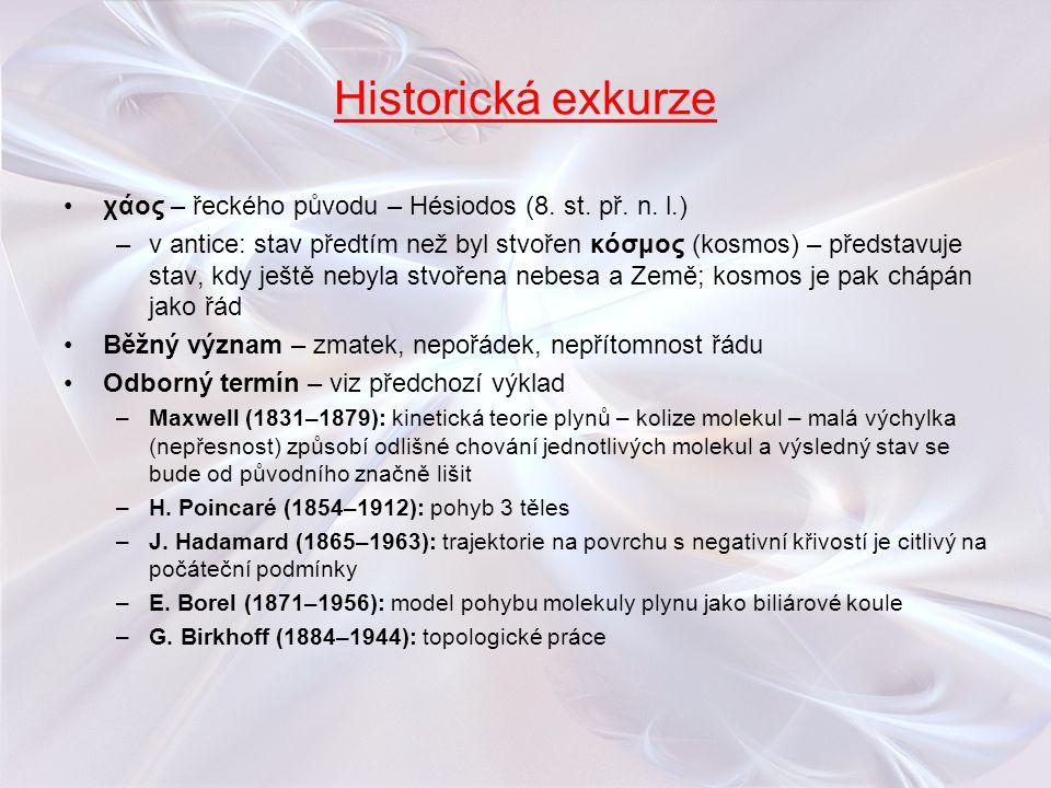 Historická exkurze χάος – řeckého původu – Hésiodos (8. st. př. n. l.) –v antice: stav předtím než byl stvořen κόσμος (kosmos) – představuje stav, kdy