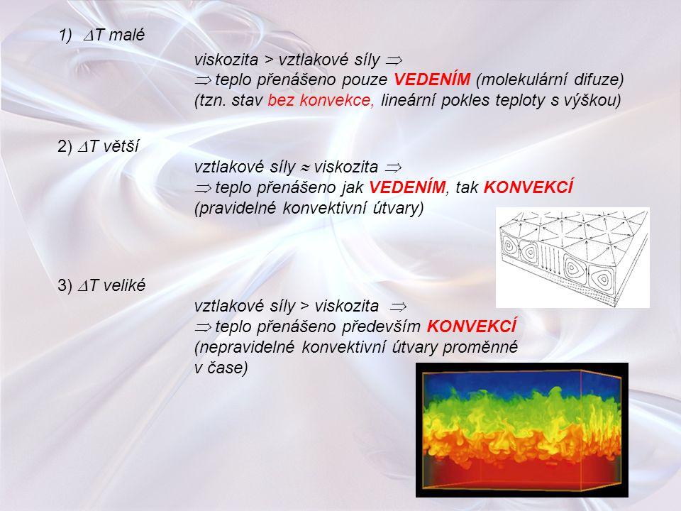 1)  T malé viskozita > vztlakové síly   teplo přenášeno pouze VEDENÍM (molekulární difuze) (tzn. stav bez konvekce, lineární pokles teploty s výško