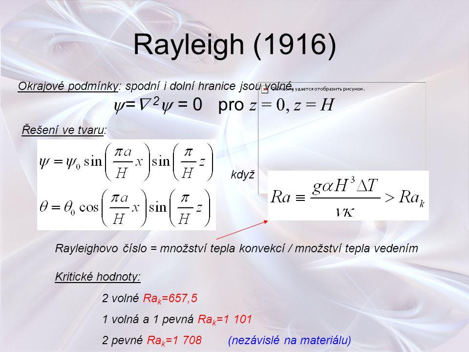 Rayleigh (1916) Okrajové podmínky: spodní i dolní hranice jsou volné,  =  2  = 0 pro z = 0, z = H Řešení ve tvaru: když Rayleighovo číslo = množstv