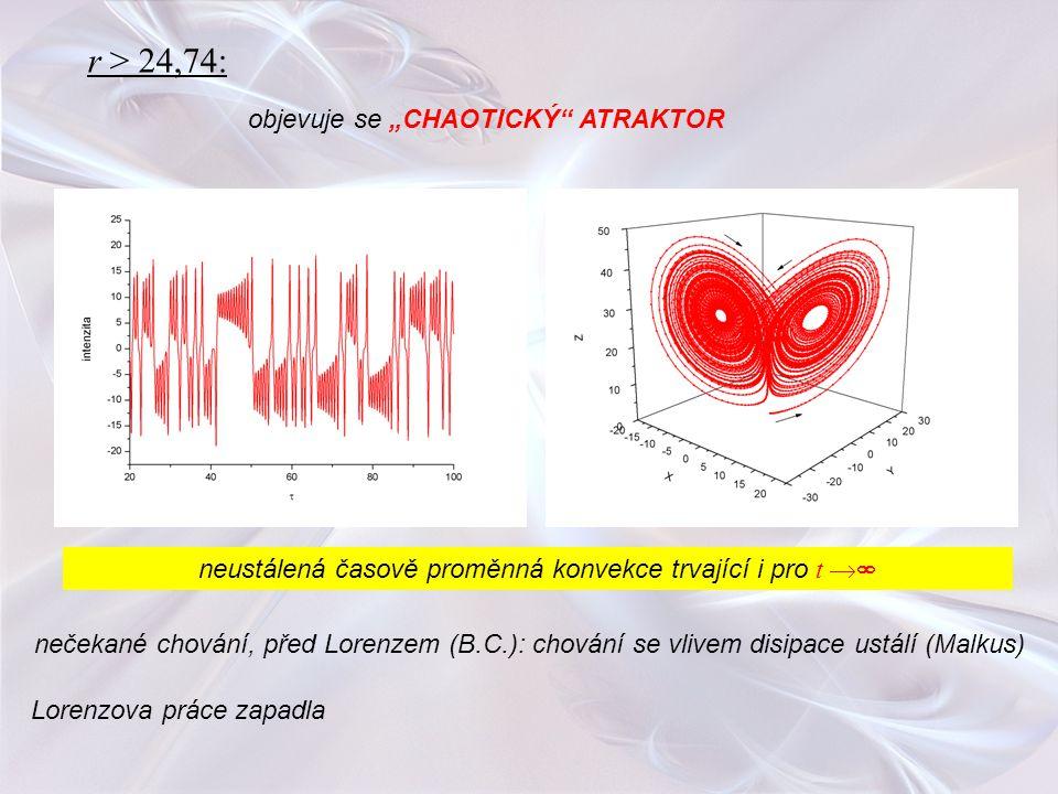 """r > 24,74: objevuje se """"CHAOTICKÝ"""" ATRAKTOR neustálená časově proměnná konvekce trvající i pro t  nečekané chování, před Lorenzem (B.C.): chování se"""