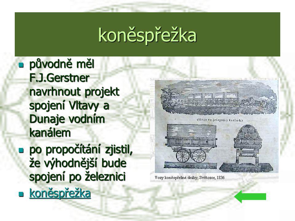 koněspřežka původně měl F.J.Gerstner navrhnout projekt spojení Vltavy a Dunaje vodním kanálem původně měl F.J.Gerstner navrhnout projekt spojení Vltav