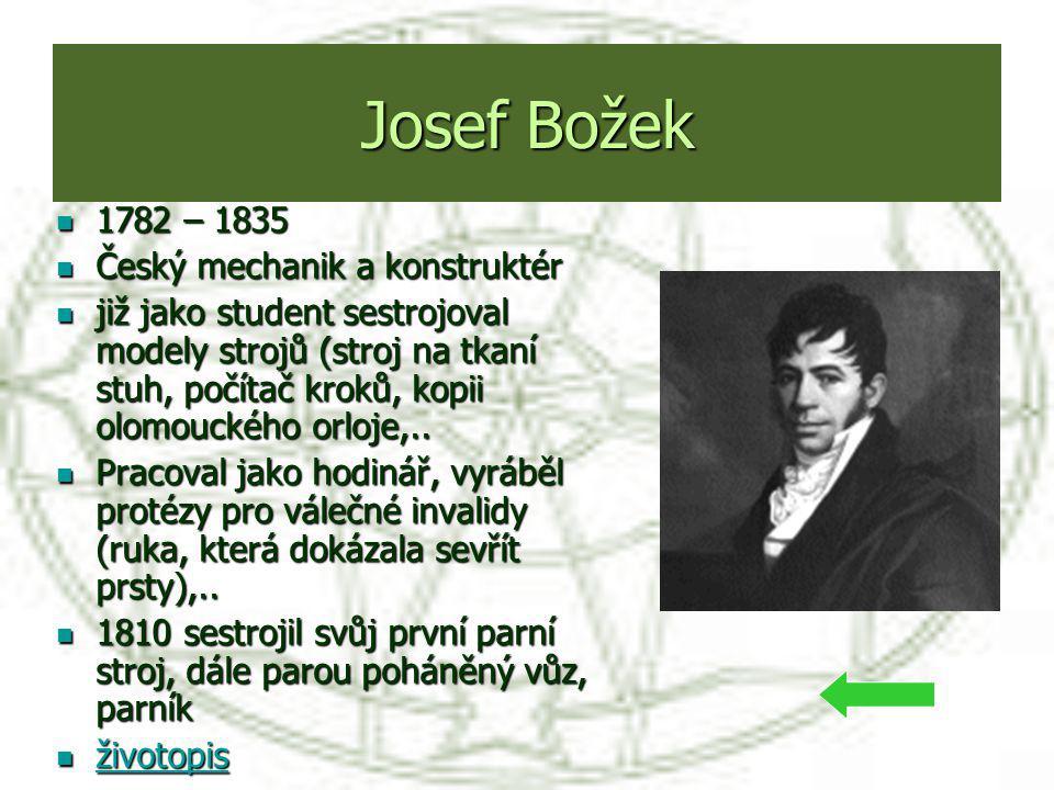 Josef Božek 1782 – 1835 1782 – 1835 Český mechanik a konstruktér Český mechanik a konstruktér již jako student sestrojoval modely strojů (stroj na tka