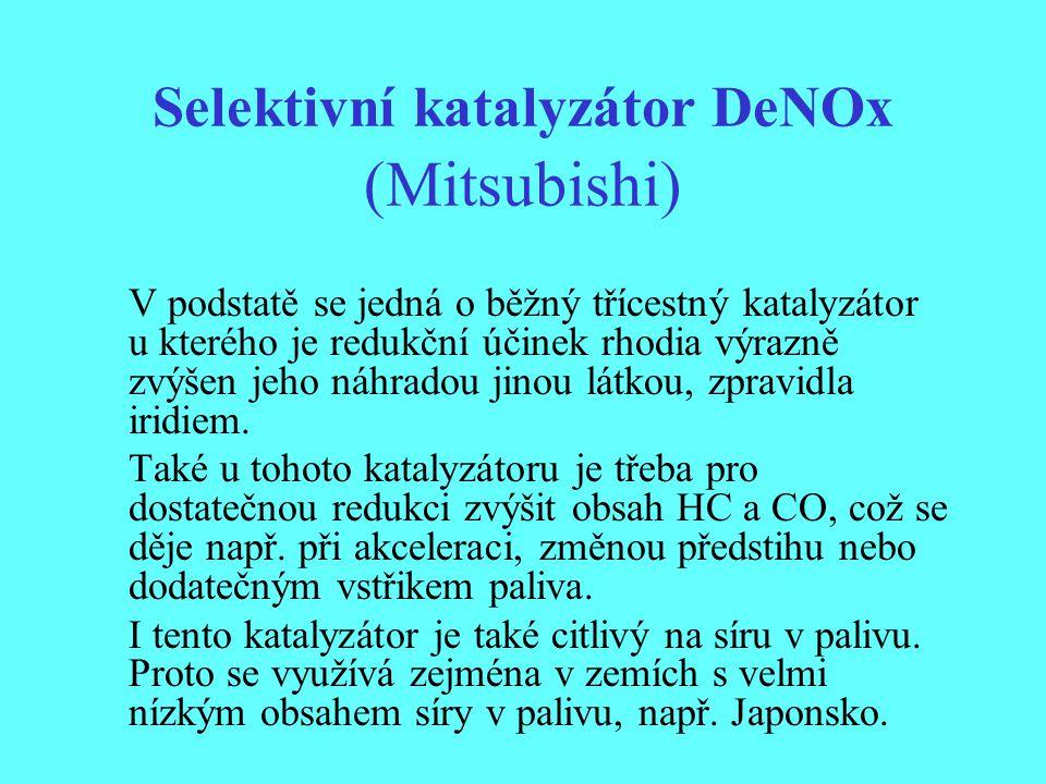 Selektivní katalyzátor DeNOx (Mitsubishi) V podstatě se jedná o běžný třícestný katalyzátor u kterého je redukční účinek rhodia výrazně zvýšen jeho ná