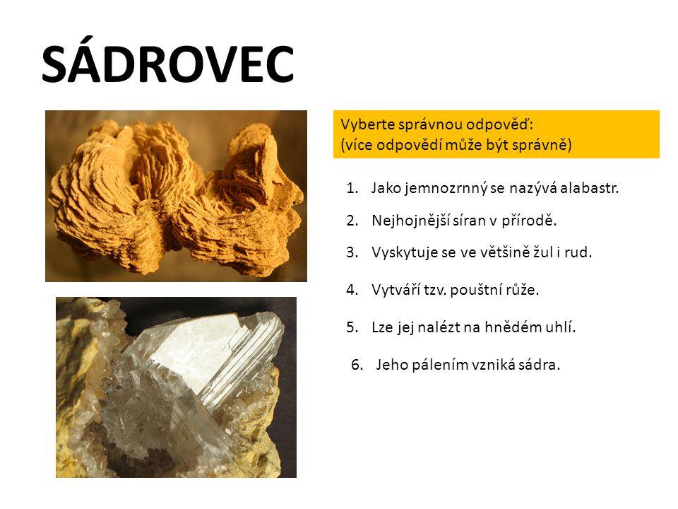 SÁDROVEC Vyberte správnou odpověď: (více odpovědí může být správně) 2.Nejhojnější síran v přírodě. 1.Jako jemnozrnný se nazývá alabastr. 3.Vyskytuje s