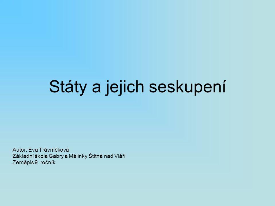 Státy a jejich seskupení Autor: Eva Trávníčková Základní škola Gabry a Málinky Štítná nad Vláří Zeměpis 9.