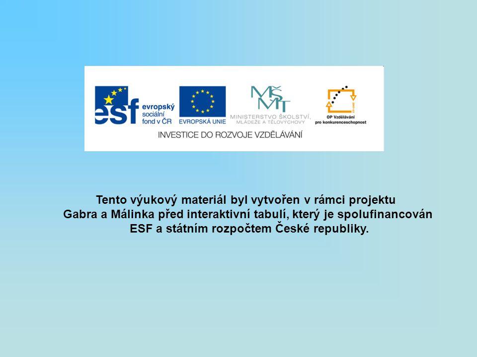 Tento výukový materiál byl vytvořen v rámci projektu Gabra a Málinka před interaktivní tabulí, který je spolufinancován ESF a státním rozpočtem České republiky.