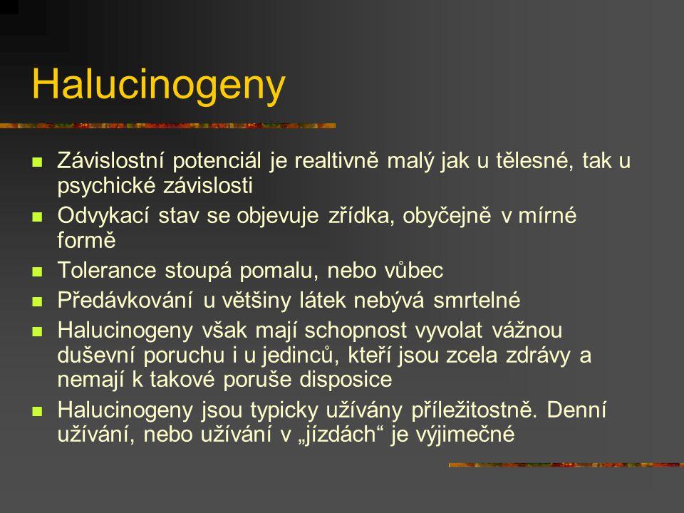 Halucinogeny Závislostní potenciál je realtivně malý jak u tělesné, tak u psychické závislosti Odvykací stav se objevuje zřídka, obyčejně v mírné form