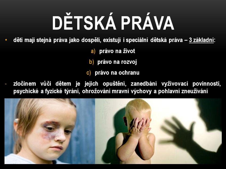DĚTSKÁ PRÁVA děti mají stejná práva jako dospělí, existují i speciální dětská práva – 3 základní: a)právo na život b)právo na rozvoj c)právo na ochran