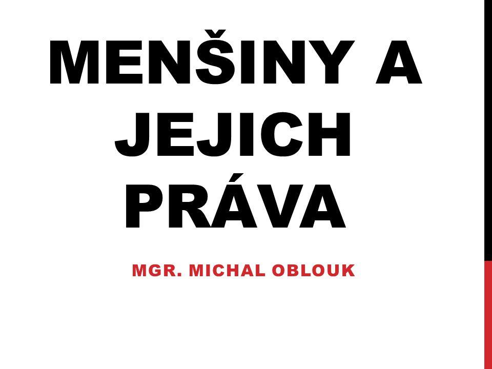 MENŠINY A JEJICH PRÁVA MGR. MICHAL OBLOUK