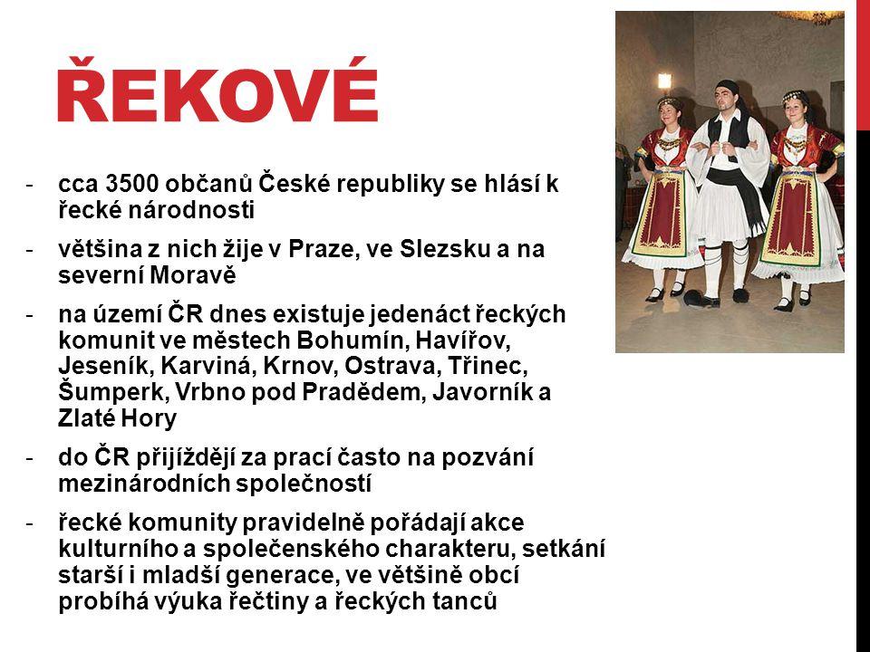 ŘEKOVÉ -cca 3500 občanů České republiky se hlásí k řecké národnosti -většina z nich žije v Praze, ve Slezsku a na severní Moravě -na území ČR dnes exi