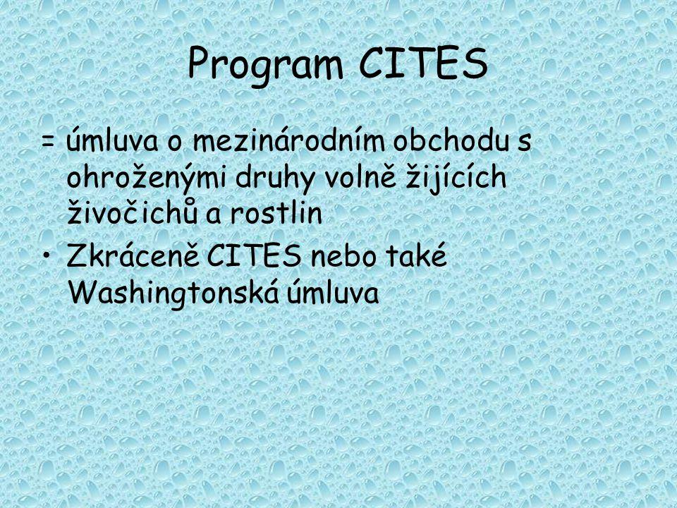 Program CITES = úmluva o mezinárodním obchodu s ohroženými druhy volně žijících živočichů a rostlin Zkráceně CITES nebo také Washingtonská úmluva