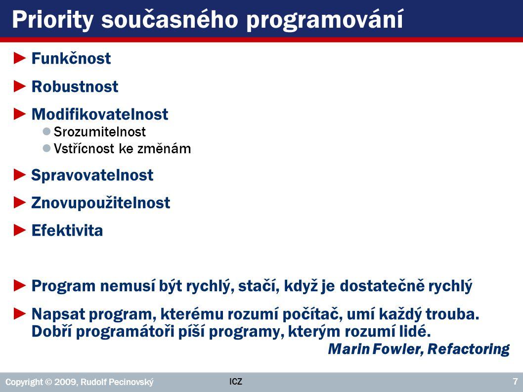 ICZ Copyright © 2009, Rudolf Pecinovský 7 Priority současného programování ►Funkčnost ►Robustnost ►Modifikovatelnost ● Srozumitelnost ● Vstřícnost ke