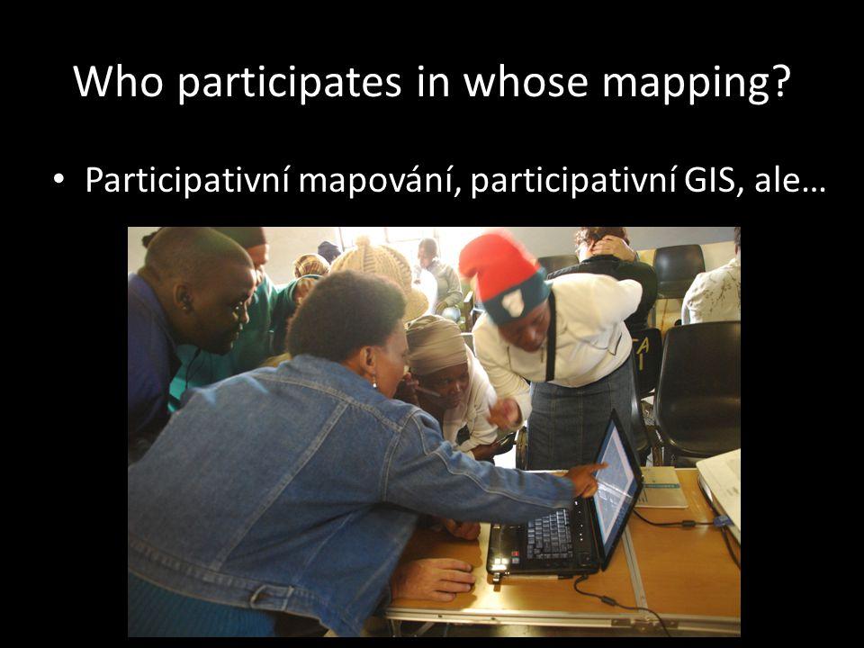 Who participates in whose mapping Participativní mapování, participativní GIS, ale…