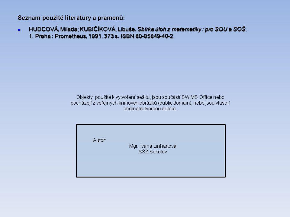 Seznam použité literatury a pramenů: Autor: Mgr. Ivana Linhartová SŠŽ Sokolov Objekty, použité k vytvoření sešitu, jsou součástí SW MS Office nebo poc