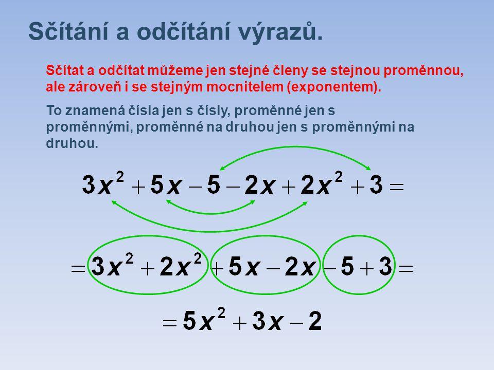 Sčítání a odčítání výrazů. Sčítat a odčítat můžeme jen stejné členy se stejnou proměnnou, ale zároveň i se stejným mocnitelem (exponentem). To znamená