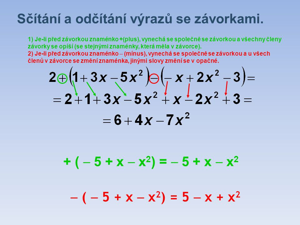 Sčítání a odčítání výrazů se závorkami. 1) Je-li před závorkou znaménko +(plus), vynechá se společně se závorkou a všechny členy závorky se opíší (se