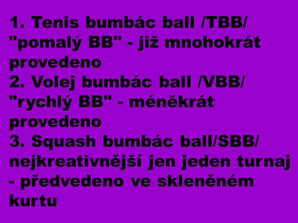 1.Tenis bumbác ball /TBB/ pomalý BB - již mnohokrát provedeno 2.
