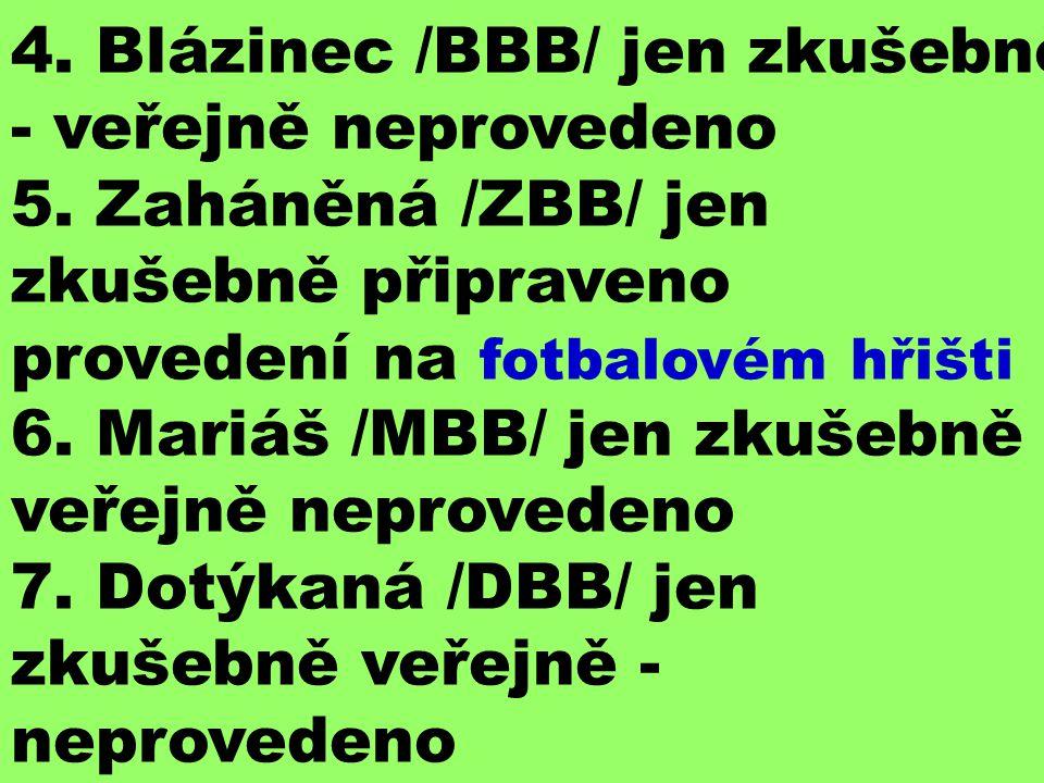 4.Blázinec /BBB/ jen zkušebně - veřejně neprovedeno 5.