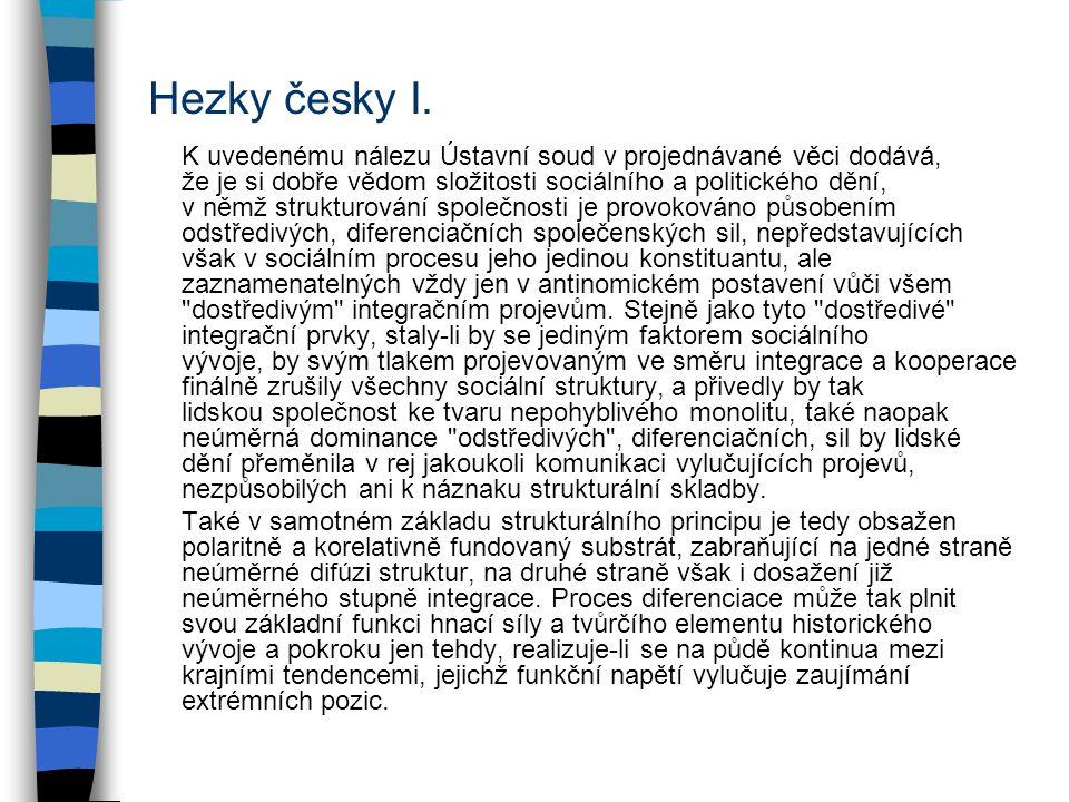 Hezky česky I. K uvedenému nálezu Ústavní soud v projednávané věci dodává, že je si dobře vědom složitosti sociálního a politického dění, v němž struk