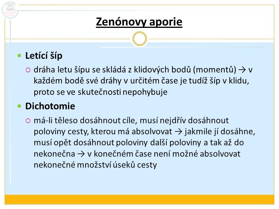 Zenónovy aporie Letící šíp  dráha letu šípu se skládá z klidových bodů (momentů) → v každém bodě své dráhy v určitém čase je tudíž šíp v klidu, proto