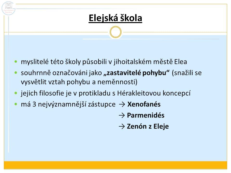 """Elejská škola myslitelé této školy působili v jihoitalském městě Elea souhrnně označováni jako """"zastavitelé pohybu"""" (snažili se vysvětlit vztah pohybu"""