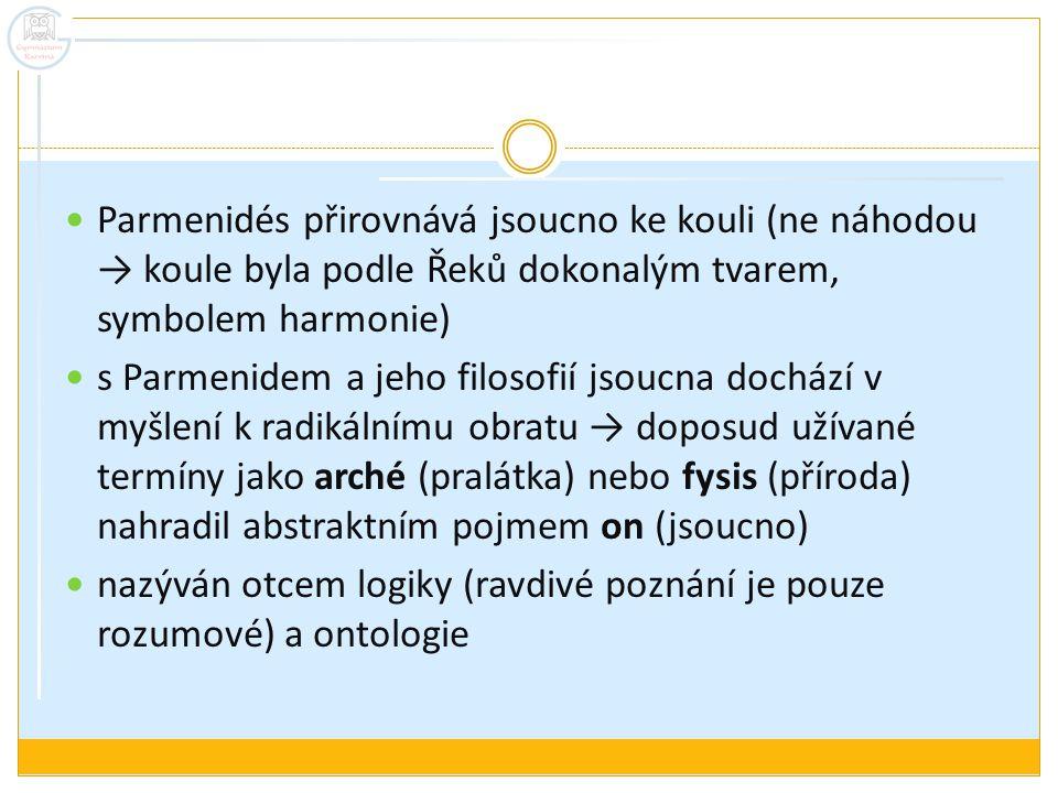 Parmenidés přirovnává jsoucno ke kouli (ne náhodou → koule byla podle Řeků dokonalým tvarem, symbolem harmonie) s Parmenidem a jeho filosofií jsoucna