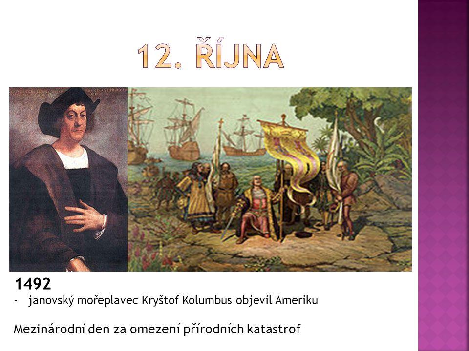 1492 -janovský mořeplavec Kryštof Kolumbus objevil Ameriku Mezinárodní den za omezení přírodních katastrof